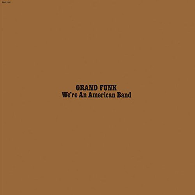 グランド・ファンク・レイルロード,アメリカン・バンド,GRAND FUNK RAILROAD,We're An American Band